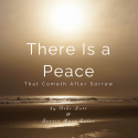 There Is a Peace (That Cometh After Sorrow)