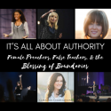 It's All About Authority - Female Preachers, False Teachers, & the Blessing of Boundaries